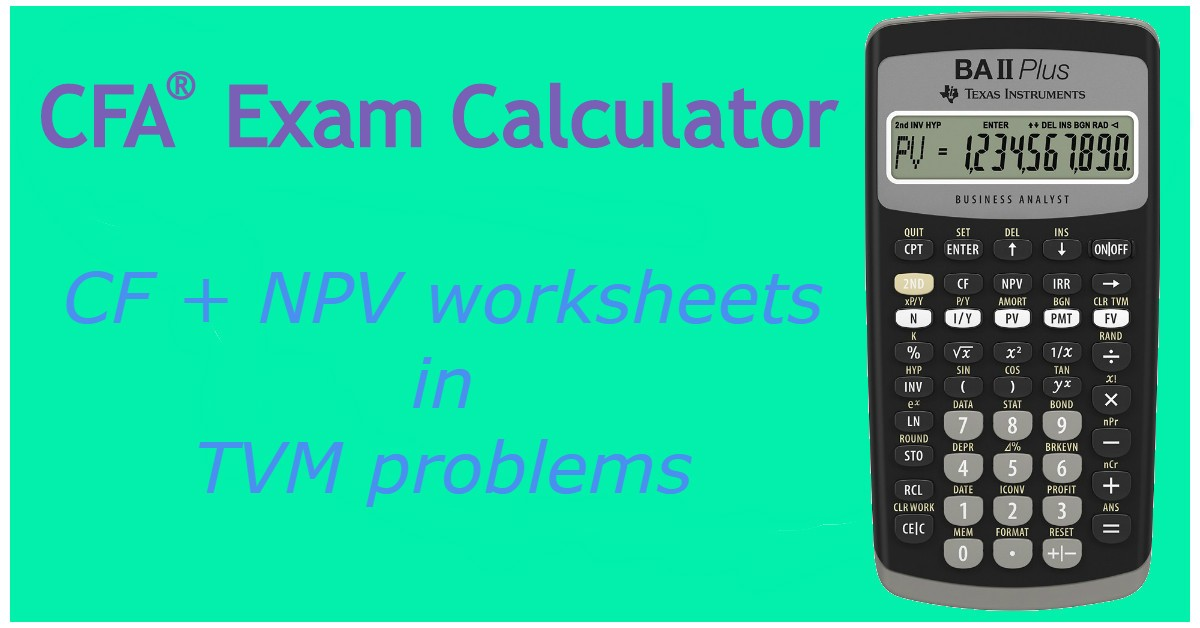 CF and NPV worksheets applied to TVM Problems