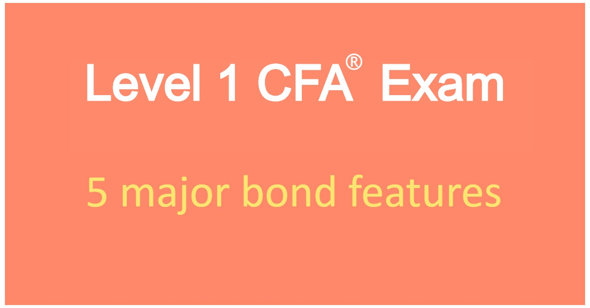 Level 1 CFA Exam: 5 major bond features