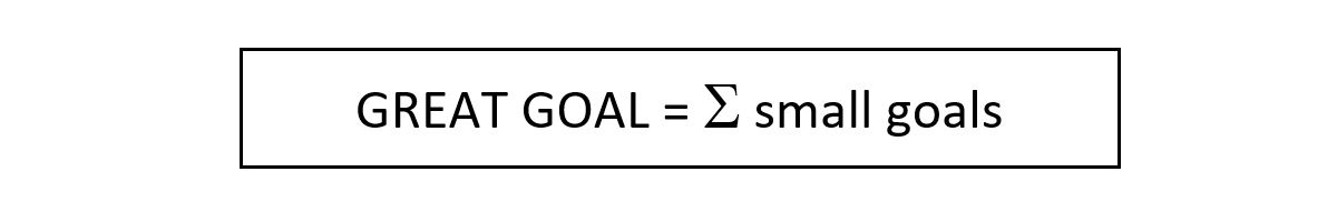 Great Goal = the sum of small goals